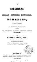 Specimens of early English metrical romances chiefly written during the early part of the fourteenth century; to which is prefixed an historical introduction. [Ed.] by G. Ellis