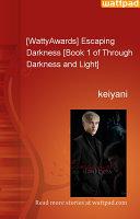 [WattyAwards] Escaping Darkness [Book 1 of Through Darkness and Light]