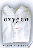 """Oxygen: A Novel"" by Carol Cassella"