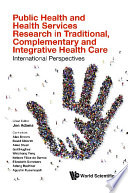 Public Health And Health Services Research In Traditional, Complementary And Integrative Health Care: International Perspectives