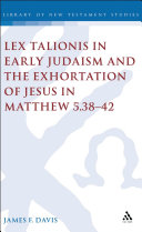 Lex Talionis in Early Judaism and the Exhortation of Jesus in Matthew 5 38 42