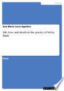 Life  love and death in the poetry of Sylvia Plath