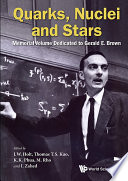 Quarks  Nuclei And Stars  Memorial Volume Dedicated For Gerald E Brown