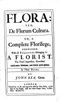 Flora; seu de Florum Cultura. Or, a complete Florilege, furnished with all requisites belonging to a florist. In III. books