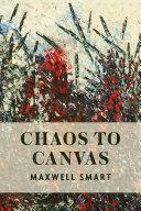 Chaos to Canvas Book