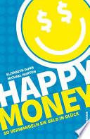 Happy Money  : So verwandeln Sie Geld in Glück