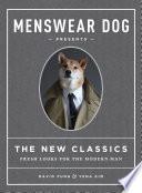 Cover of Menswear Dog presents The new classics : fresh looks for the modern man