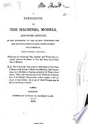 A Catalogue of the Machines, Models, and Other Articles, in the Repository of the Society Instituted for the Encouragement of Arts, Manufactures, and Commerce, John-Street, Adelphi, which May be Viewed Any Day, Sundays and Wednesdays Excepted, ...