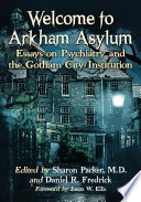 """Welcome to Arkham Asylum: Essays on Psychiatry and the Gotham City Institution"" by Sharon Packer, M.D., Daniel R. Fredrick"