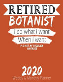 Retired Botanist   I Do What I Want When I Want 2020 Planner