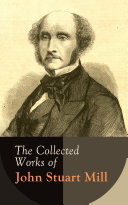 The Collected Works of John Stuart Mill [Pdf/ePub] eBook