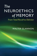 The neuroethics of memory: from total recall to oblivion