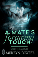 A Mate's Forgiving Touch (Black Hills Wolves #57) [Pdf/ePub] eBook