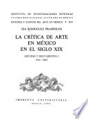 La crítica de arte en México en el siglo XIX: Estudio y documentos, 1810-1858
