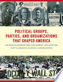 Political Groups Parties And Organizations That Shaped America An Encyclopedia And Document Collection 3 Volumes