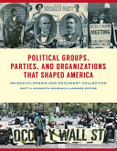Political Groups, Parties, and Organizations that Shaped America: An Encyclopedia and Document Collection [3 volumes]