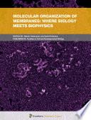 Molecular Organization of Membranes  Where Biology Meets Biophysics