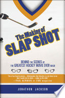 """""""The Making of Slap Shot: Behind the Scenes of the Greatest Hockey Movie Ever Made"""" by Jonathon Jackson"""