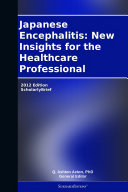 Japanese Encephalitis  New Insights for the Healthcare Professional  2012 Edition