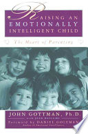 """Raising An Emotionally Intelligent Child"" by John Mordechai Gottman, John Gottman, Joan Declaire, Daniel Goleman"