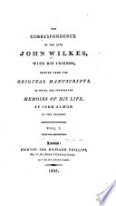 The correspondence of the late John Wilkes, with his friends, printed from the original manuscripts in which are introduced memoirs of his life