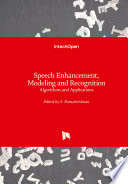 Speech Enhancement  Modeling and Recognition  Algorithms and Applications