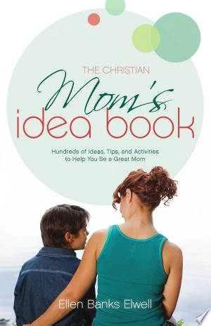 Download The Christian Mom's Idea Book (Revised Edition) Free Books - Dlebooks.net