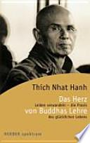 Das Herz von Buddhas Lehre  : Leiden verwandeln - die Praxis des glücklichen Lebens