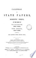 Calendar Of State Papers Domestic Series Of The Reigns Of Edward Vi Mary Elizabeth 1547 1580 Elizabeth 1601 1603 With Addenda 1547 1565