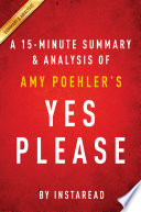 Yes Please by Amy Poehler   A 15 minute Summary   Analysis