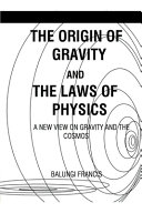 Pdf The Origin of Gravity and the Laws of Physics
