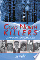 """""""Cold North Killers: Canadian Serial Murder"""" by Lee Mellor"""