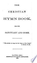 The Christian Hymn Book for the Sanctuary and Home