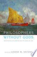 """Philosophers without Gods: Meditations on Atheism and the Secular Life"" by Louise M. Antony"