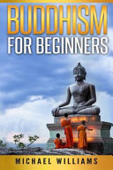BUDDHISM  Buddhism for Beginners  How to Go from Beginner to Monk and Master Your Mind Book PDF