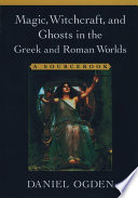 """Magic, Witchcraft, and Ghosts in the Greek and Roman Worlds: A Sourcebook"" by Daniel Ogden, Professor of Ancient History Daniel Ogden"