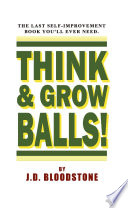 Think   Grow Balls   How to Shrink Your Fear   Enlarge Your Courage