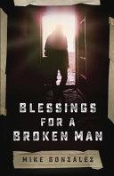 Blessings for a Broken Man