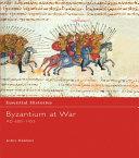 Byzantium at War AD 600 1453
