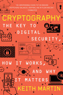Cryptography  The Key to Digital Security  How It Works  and Why It Matters