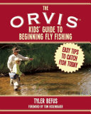 The ORVIS Kids  Guide to Beginning Fly Fishing