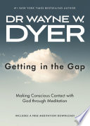 """""""Getting In the Gap: Making Conscious Contact with God Through Meditation"""" by Dr. Wayne W. Dyer"""