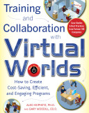Training and Collaboration with Virtual Worlds   How to Create Cost Saving  Efficient and Engaging Programs
