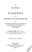 The History of Palestine from the Patriarchal age to the present time  with introductory chapters on the geography and natural history of the Country and on the customs and institutions of the Hebrews  Adapted to the purposes of tuition by A  Reid Book PDF