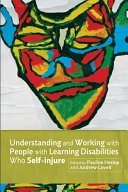 Understanding and Working with People with Learning Disabilities Who Self Injure