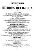 Dictionnaire des ordres religieux ou Histoire des orders monastiques, religieux et militaires et des congrégations séculières de l'un et de l'autre sexe, qui ont été établies jusqu'à présent