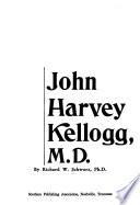 John Harvey Kellogg, M.D.