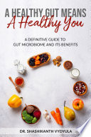 A Healthy Gut Means A Healthy You  A Definitive Guide To Gut Microbiome And Its Benefits