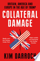 Collateral Damage  Britain  America and Europe in the Age of Trump