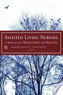 """Assisted Living Nursing: A Manual for Management and Practice"" by Dr. Ethel Mitty, EdD, RN, Dr. Barbara Resnick, PhD, CRNP, FAAN, Sandra Flores, RN"